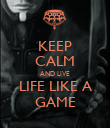 KEEP CALM AND LIVE LIFE LIKE A GAME - Personalised Poster large