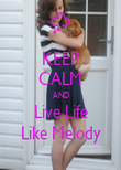 KEEP CALM AND Live Life Like Melody - Personalised Poster large