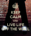 KEEP CALM AND LIVE LIFE OFF THE WALL - Personalised Poster large