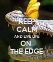 KEEP CALM AND LIVE LIFE ON  THE EDGE - Personalised Poster large