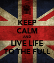 KEEP CALM AND LIVE LIFE TO THE FULL - Personalised Poster large