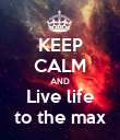 KEEP CALM AND Live life to the max - Personalised Poster large