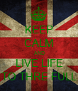 KEEP CALM AND LIVE LIFE TO THRE FULL - Personalised Poster large