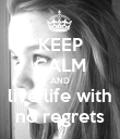 KEEP CALM AND live life with no regrets - Personalised Poster large