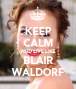 KEEP CALM AND LIVE LIKE BLAIR WALDORF - Personalised Poster large