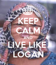 KEEP CALM AND LIVE LIKE  LOGAN - Personalised Poster large