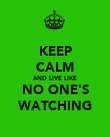 KEEP CALM AND LIVE LIKE NO ONE'S WATCHING - Personalised Poster large