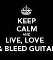 KEEP CALM AND LIVE, LOVE   & BLEED GUITAR - Personalised Poster large