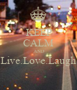 KEEP CALM AND Live.Love.Laugh  - Personalised Poster large