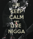 KEEP CALM AND LIVE  NIGGA - Personalised Poster large