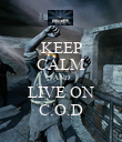 KEEP CALM AND LIVE ON C.O.D - Personalised Poster large