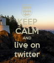 KEEP CALM AND live on twitter - Personalised Poster large
