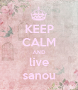KEEP CALM AND live sanou - Personalised Poster large