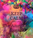KEEP CALM AND LIVE The American  Dream - Personalised Poster large