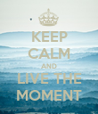 KEEP CALM AND LIVE THE MOMENT - Personalised Poster large