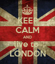 KEEP CALM AND live to  LONDON - Personalised Poster large