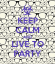 KEEP CALM AND LIVE TO PARTY - Personalised Poster large