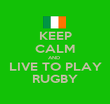 KEEP CALM AND  LIVE TO PLAY RUGBY - Personalised Poster large