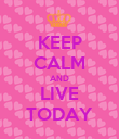KEEP CALM AND LIVE TODAY - Personalised Poster large