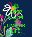 KEEP CALM AND LIVE UR LIFE! - Personalised Poster large