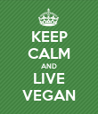 KEEP CALM AND LIVE VEGAN - Personalised Poster small