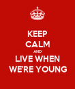 KEEP CALM AND LIVE WHEN WE'RE YOUNG - Personalised Poster large