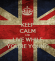 KEEP CALM AND LIVE WHILE YOU'RE YOUNG - Personalised Poster large
