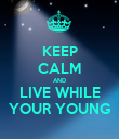 KEEP CALM AND LIVE WHILE YOUR YOUNG - Personalised Poster large