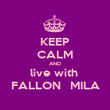 KEEP CALM AND live with  FALLON   MILA - Personalised Poster large