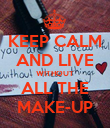 KEEP CALM AND LIVE WITHOUT ALL THE MAKE-UP - Personalised Poster large