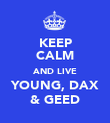 KEEP CALM AND LIVE YOUNG, DAX & GEED - Personalised Poster small