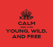 KEEP CALM AND LIVE YOUNG, WILD, AND FREE - Personalised Poster large