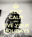KEEP CALM AND LIVE YOUR  HOLIDAYS - Personalised Poster large