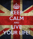 KEEP CALM AND LIVE YOUR LIFE! - Personalised Poster large