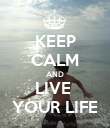 KEEP CALM AND LIVE  YOUR LIFE - Personalised Poster large