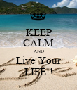 KEEP CALM AND Live Your LIFE!! - Personalised Poster large
