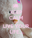 KEEP CALM AND LIVE YOUR LIFE... - Personalised Poster large