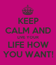 KEEP CALM AND LIVE YOUR LIFE HOW YOU WANT! - Personalised Poster large