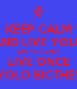 KEEP CALM AND LIVE YOUR LIFE YOU ONLY LIVE ONCE YOLO BICTHES - Personalised Poster large