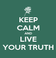 KEEP CALM AND LIVE YOUR TRUTH - Personalised Poster large