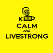 KEEP CALM AND LIVESTRONG  - Personalised Poster small