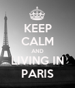 KEEP CALM AND LIVING IN PARIS - Personalised Poster large
