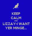 KEEP CALM AND LIZZAY-I WANT YER MINGE... - Personalised Poster large