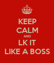 KEEP CALM AND LK IT LIKE A BOSS - Personalised Poster large