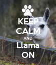 KEEP CALM AND Llama ON - Personalised Poster large