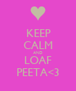 KEEP CALM AND LOAF PEETA<3 - Personalised Poster large