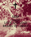 KEEP CALM AND LOCK AND LOAD BRIDES OF CHRIST - Personalised Poster large