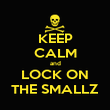 KEEP CALM and LOCK ON THE SMALLZ - Personalised Poster large