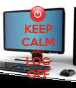 KEEP CALM AND LOG OFF - Personalised Poster large