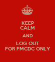 KEEP CALM AND LOG OUT FOR FMCDC ONLY - Personalised Poster large